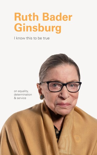 Book - I Know This to Be True: Ruth Bader Ginsburg