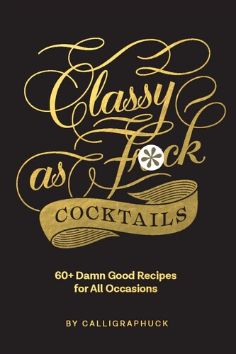 Book - Calligraphuck: Classy as Fuck Cocktails: 60+ Damn Good Recipes for AllOccasions