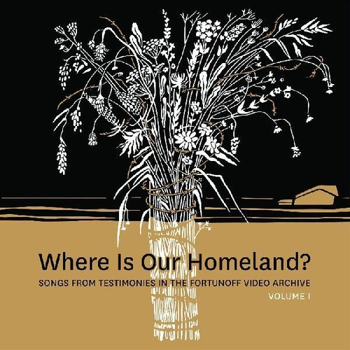 Where Is Our Homeland? Songs From Testimonies in the Fortunoff Video Archive, Vol. 1