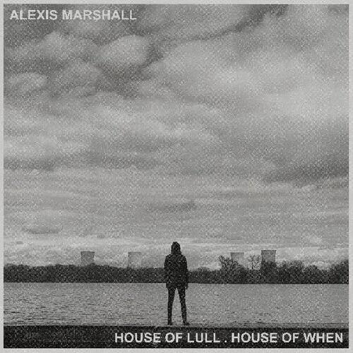 Alexis Marshall - House Of Lull . House Of When [Digipak]
