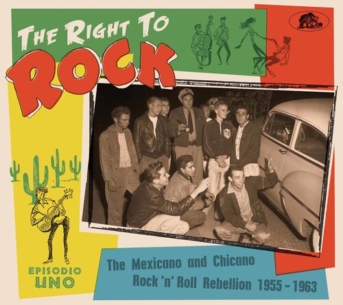 Right To Rock: The Mexicano And Chicano Rock 'N' Roll Rebellion  1955-1963 (Various Artists)