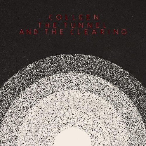 Colleen - Tunnel And The Clearing [Clear Vinyl] (Wht) [Indie Exclusive]
