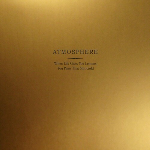 Atmosphere - When Life Gives You Lemons You Paint That Shit Gold