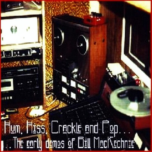 Hum, Hiss, Crackle And Pop: The Early Demos Of Bill Mackechnie