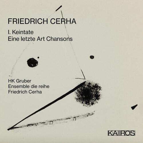 Friedrich Cerha: I. Keintate /  Eine Letzte Art Chansons