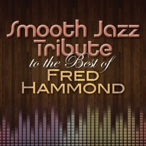 Smooth Jazz Tribute to the Best of Fred Hammond