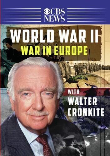 Walter Cronkite: World War II - War in Europe
