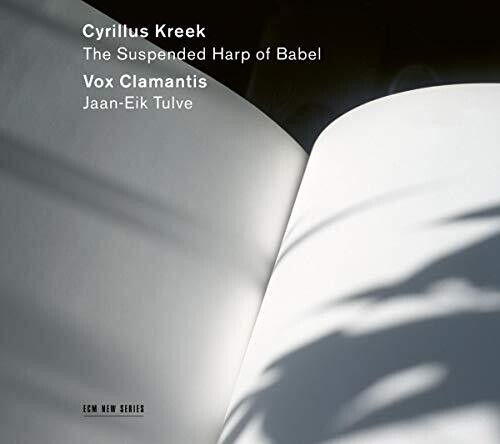 Vox Clamantis / Jaan-Eik Tulve - Cyrillus Kreek: The Suspended Harp of Babe